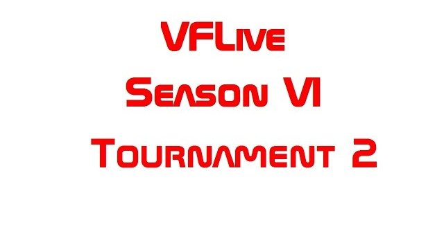 VFLive Season VI, Tournament 2 (60 FPS w/Google Chrome)