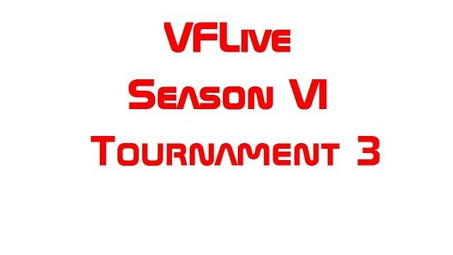 VFLive Season VI, Tournament 3 (60 FPS w/Google Chrome)