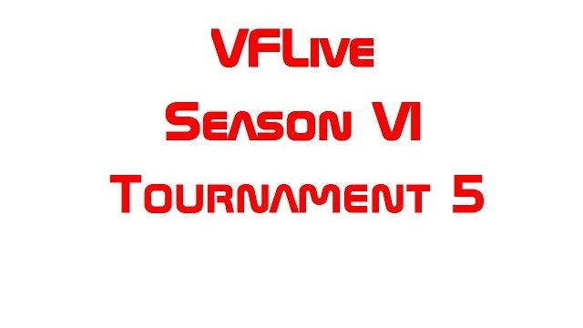 VFLive Season VI, Tournament 5 (60 FPS w/Google Chrome)