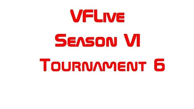 VFLive Season VI, Tournament 6 Round Robin (60 FPS w/Google Chrome)