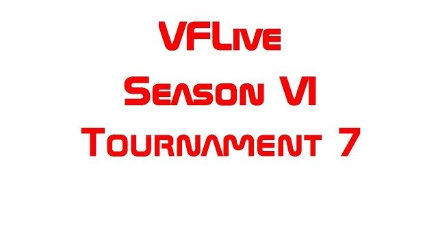 VFLive Season VI, Tournament 7 (60 FPS w/Google Chrome)