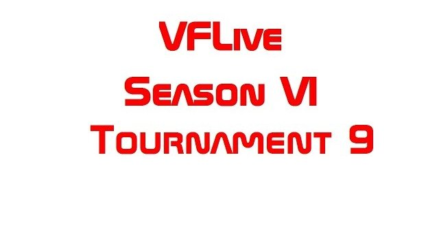 VFLive Season VI, Tournament 9 Round Robin (60 FPS)