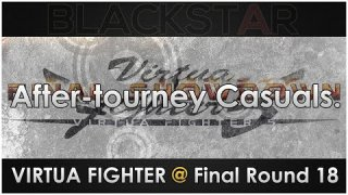 After-tourney Casuals - Virtua Fighter @ Final Round 18