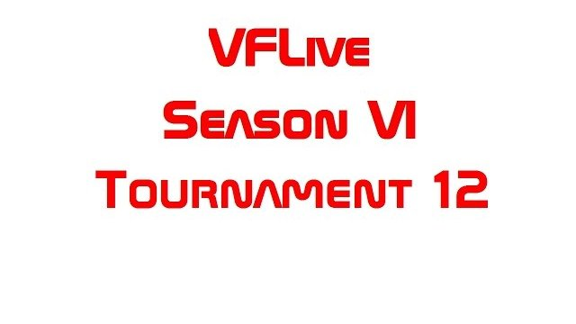 VFLive: Season VI, Tournament 12 (60 FPS)